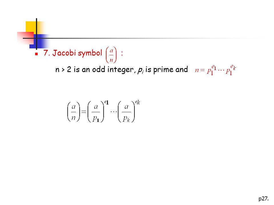 7. Jacobi symbol : n > 2 is an odd integer, pi is prime and