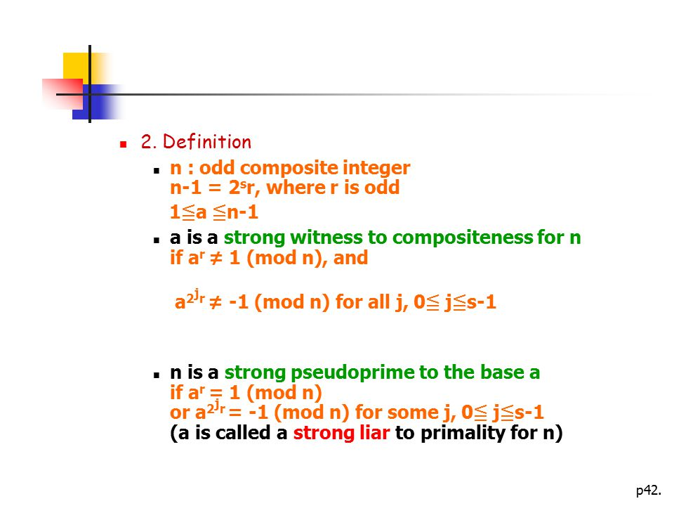 2. Definition n : odd composite integer n-1 = 2sr, where r is odd. 1≦a ≦n-1. a is a strong witness to compositeness for n if ar ≠ 1 (mod n), and.