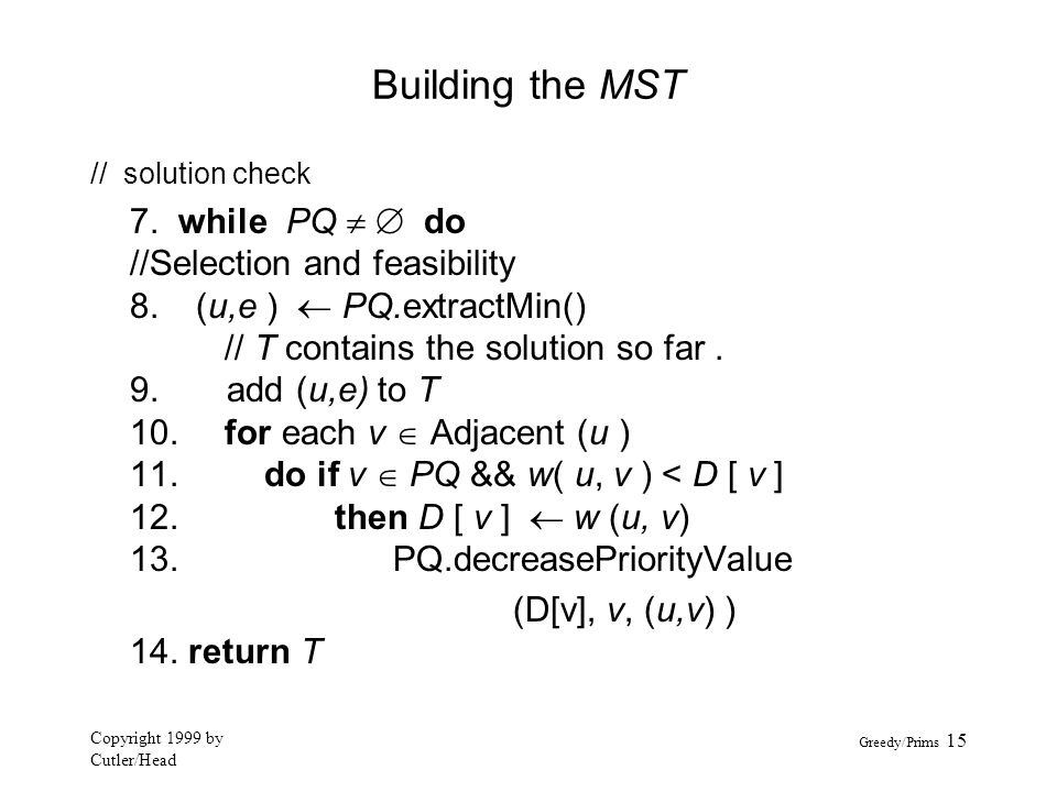 Building the MST (D[v], v, (u,v) ) 14. return T // solution check