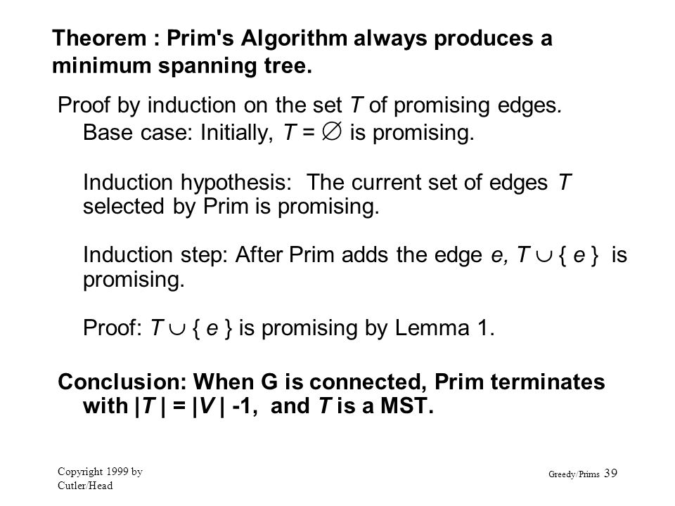 Theorem : Prim s Algorithm always produces a minimum spanning tree.