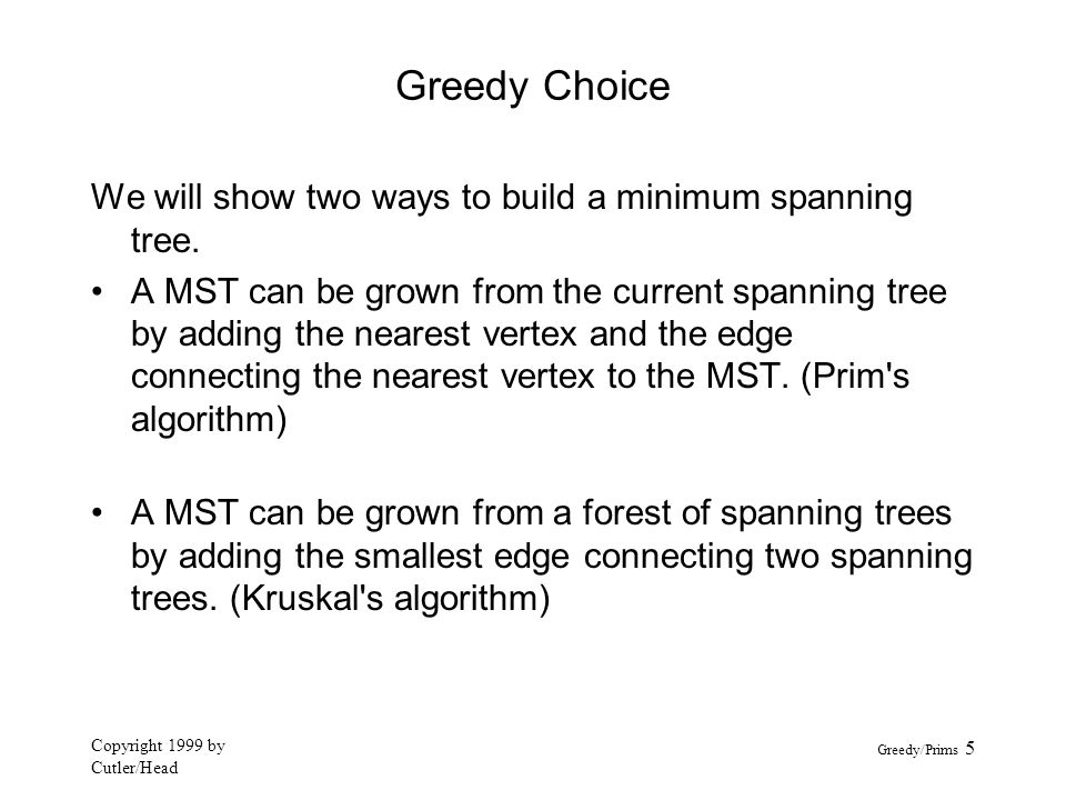 Greedy Choice We will show two ways to build a minimum spanning tree.
