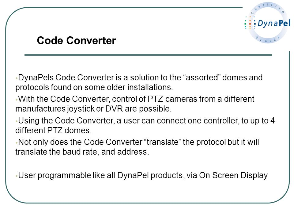 Code Converter DynaPels Code Converter is a solution to the assorted domes and protocols found on some older installations.