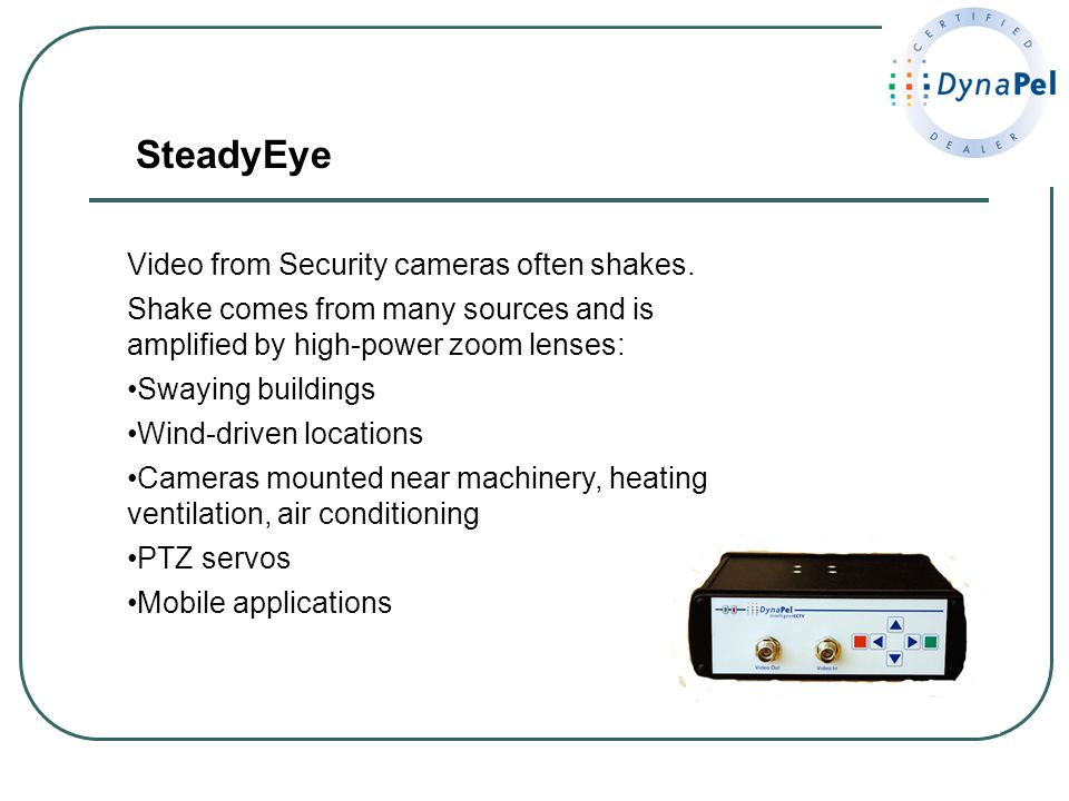 SteadyEye Video from Security cameras often shakes.