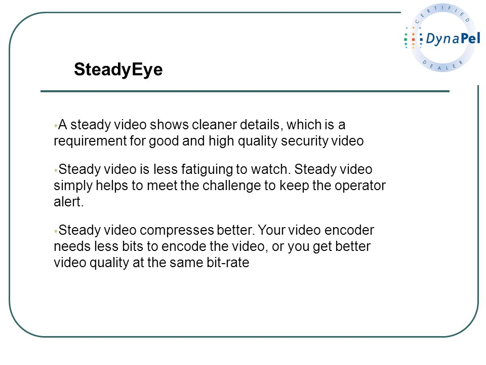 SteadyEye A steady video shows cleaner details, which is a requirement for good and high quality security video.