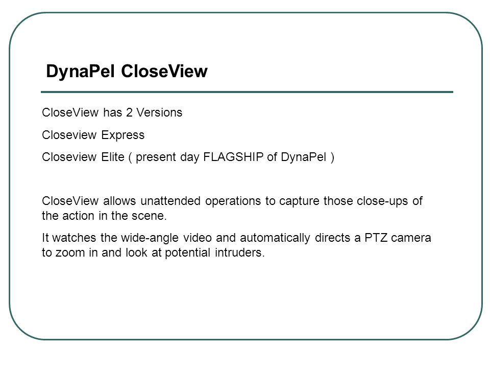 DynaPel CloseView CloseView has 2 Versions Closeview Express