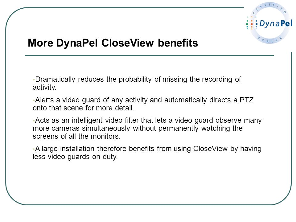 More DynaPel CloseView benefits