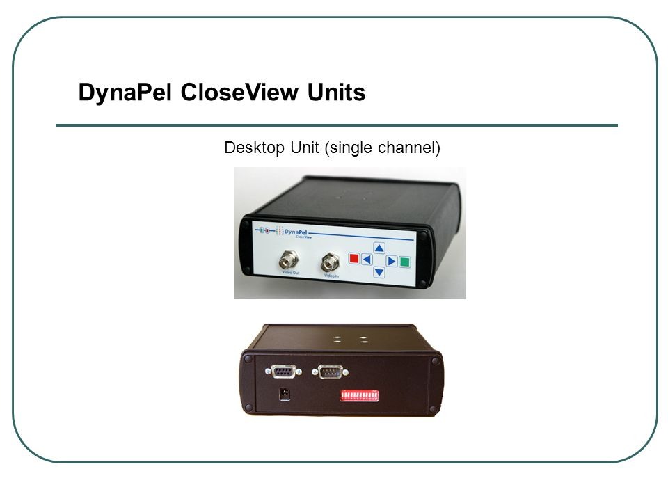 DynaPel CloseView Units