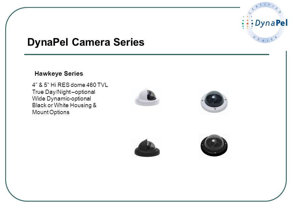 DynaPel Camera Series Hawkeye Series 4 & 5 Hi RES dome 460 TVL