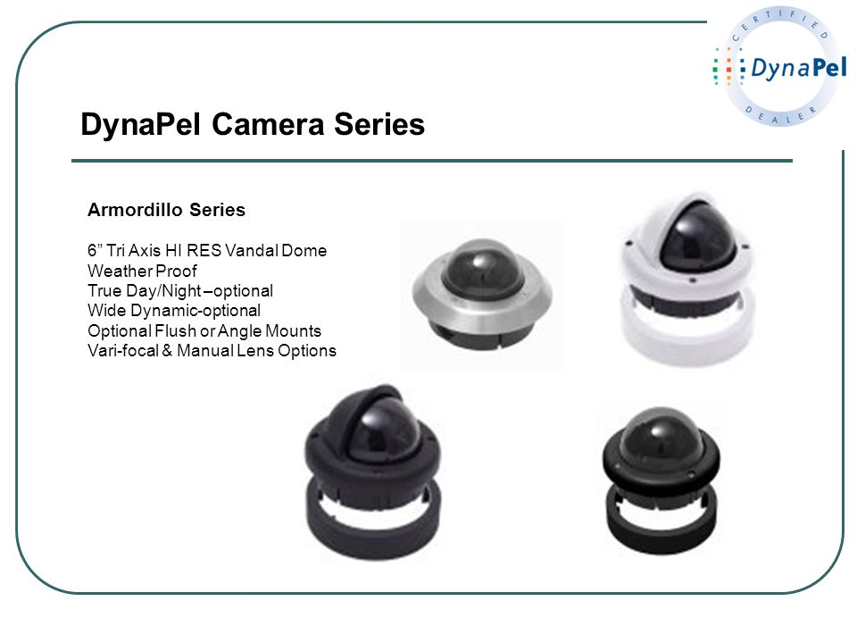 DynaPel Camera Series Armordillo Series 6 Tri Axis HI RES Vandal Dome