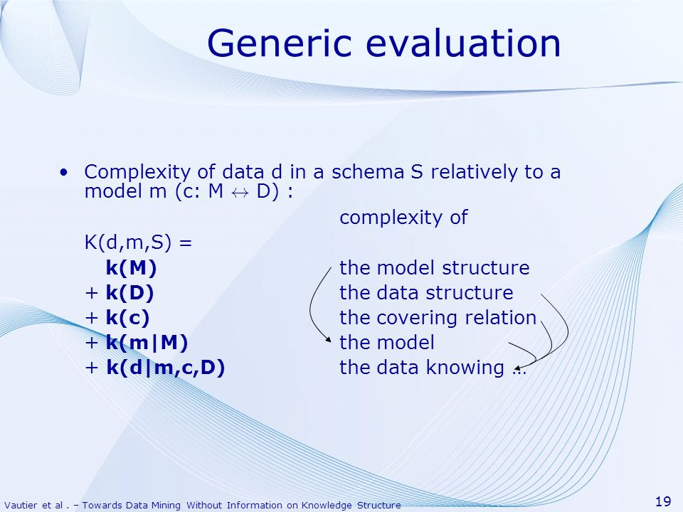 Generic evaluation Complexity of data d in a schema S relatively to a model m (c: M $ D) : complexity of.