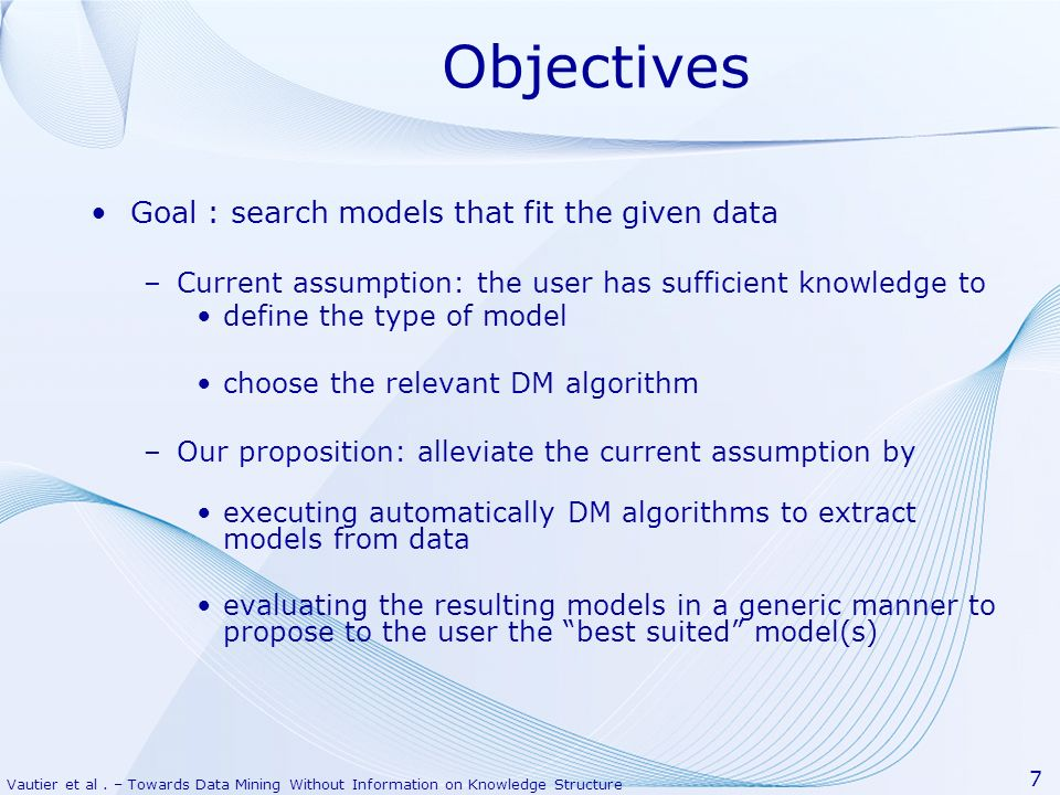 Objectives Goal : search models that fit the given data