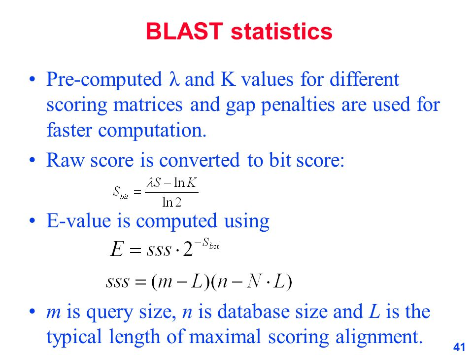 BLAST statistics Pre-computed λ and K values for different scoring matrices and gap penalties are used for faster computation.