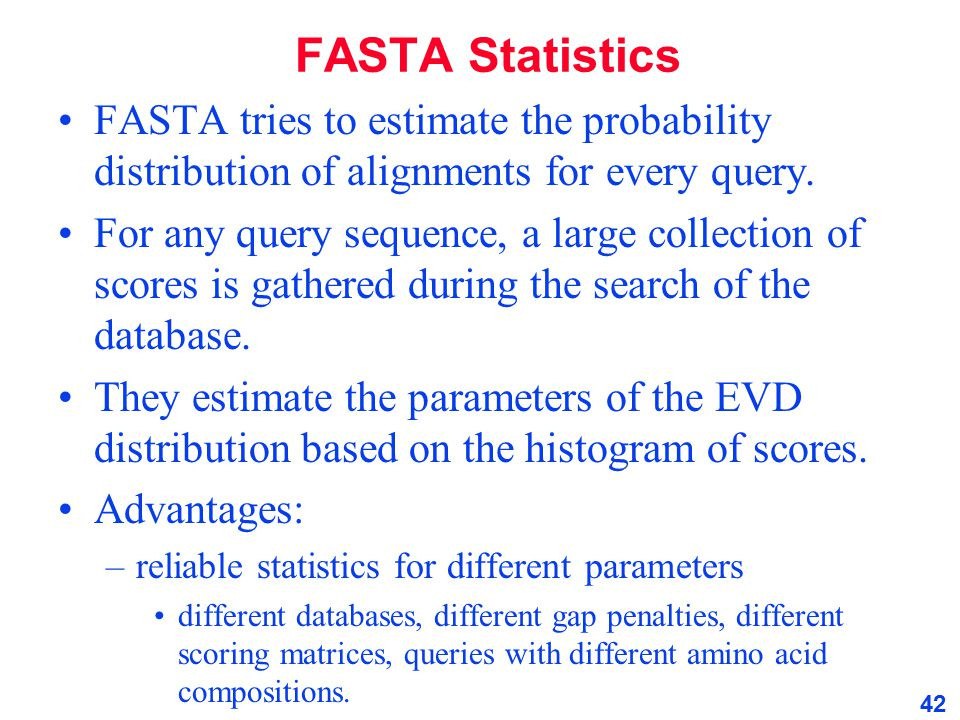 FASTA Statistics FASTA tries to estimate the probability distribution of alignments for every query.