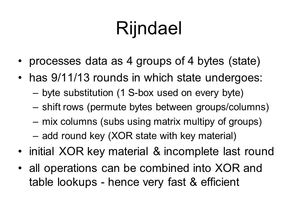 Rijndael processes data as 4 groups of 4 bytes (state)