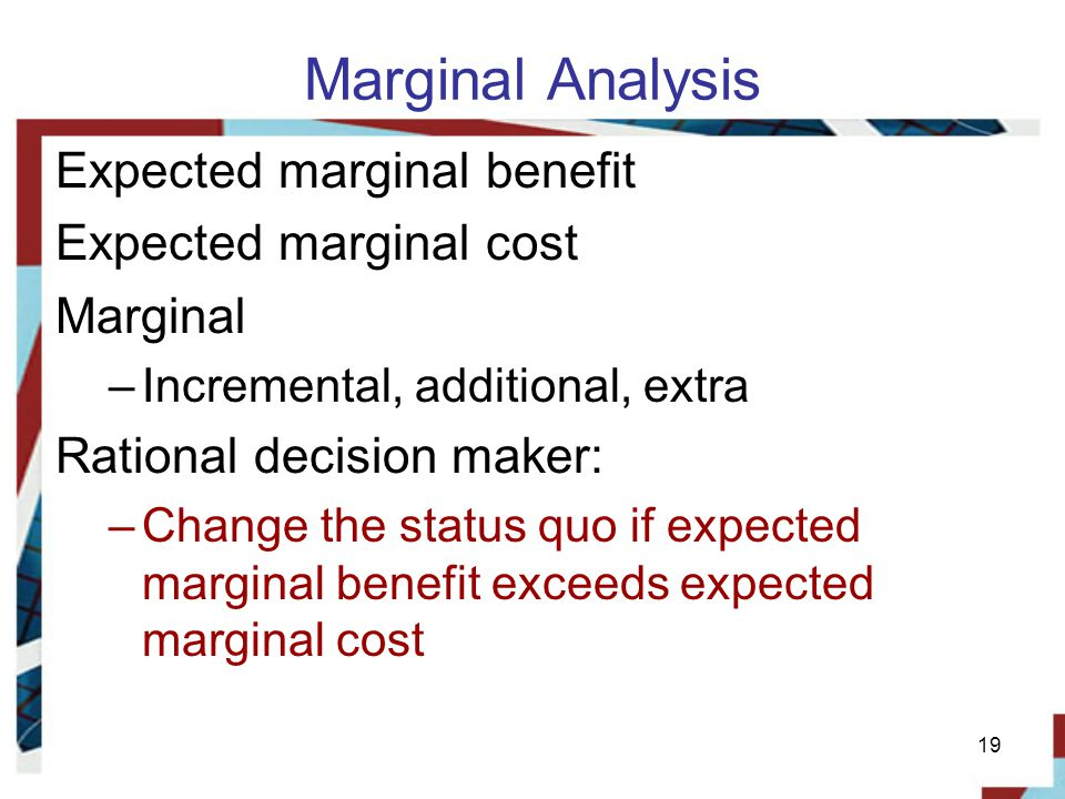 Marginal Analysis Expected marginal benefit Expected marginal cost