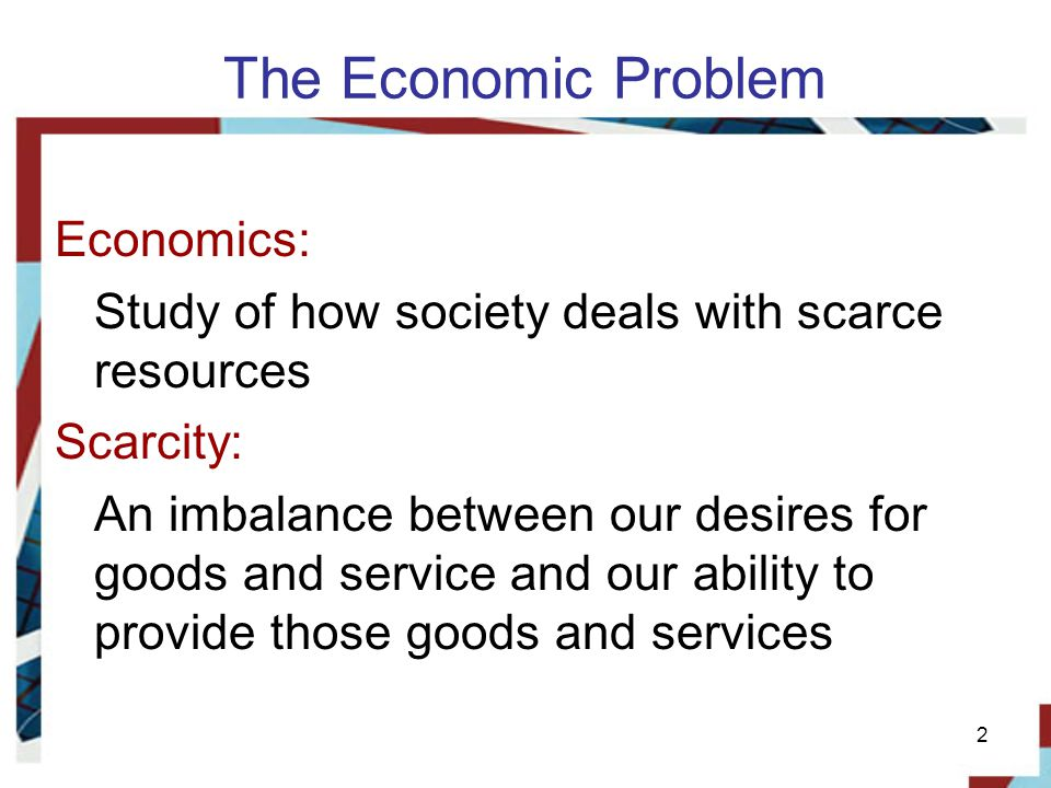 The Economic Problem Economics: