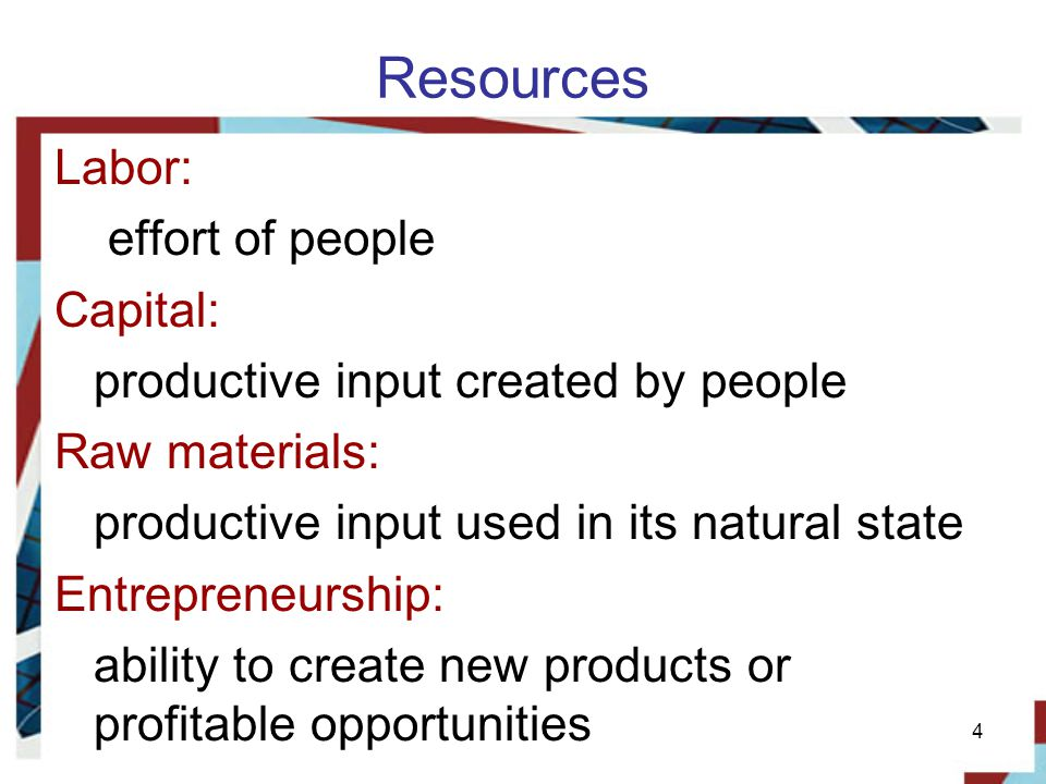 Resources Labor: effort of people Capital:
