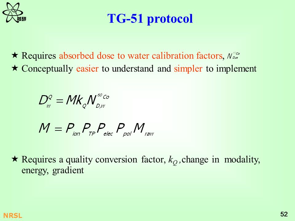 TG-51 protocol Requires absorbed dose to water calibration factors,