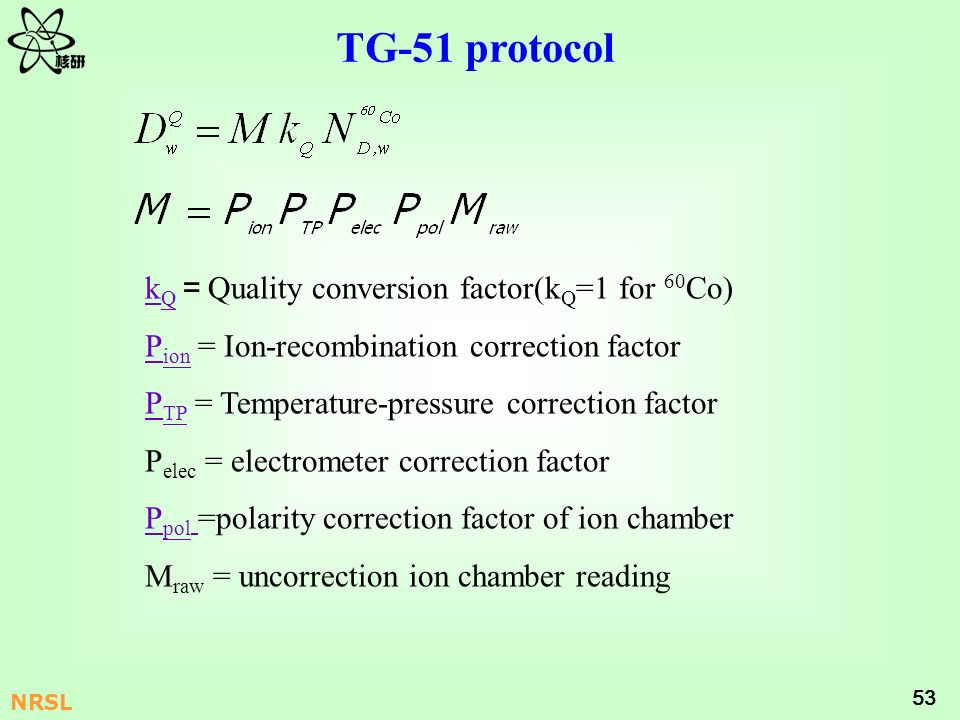 TG-51 protocol kQ=Quality conversion factor(kQ=1 for 60Co)
