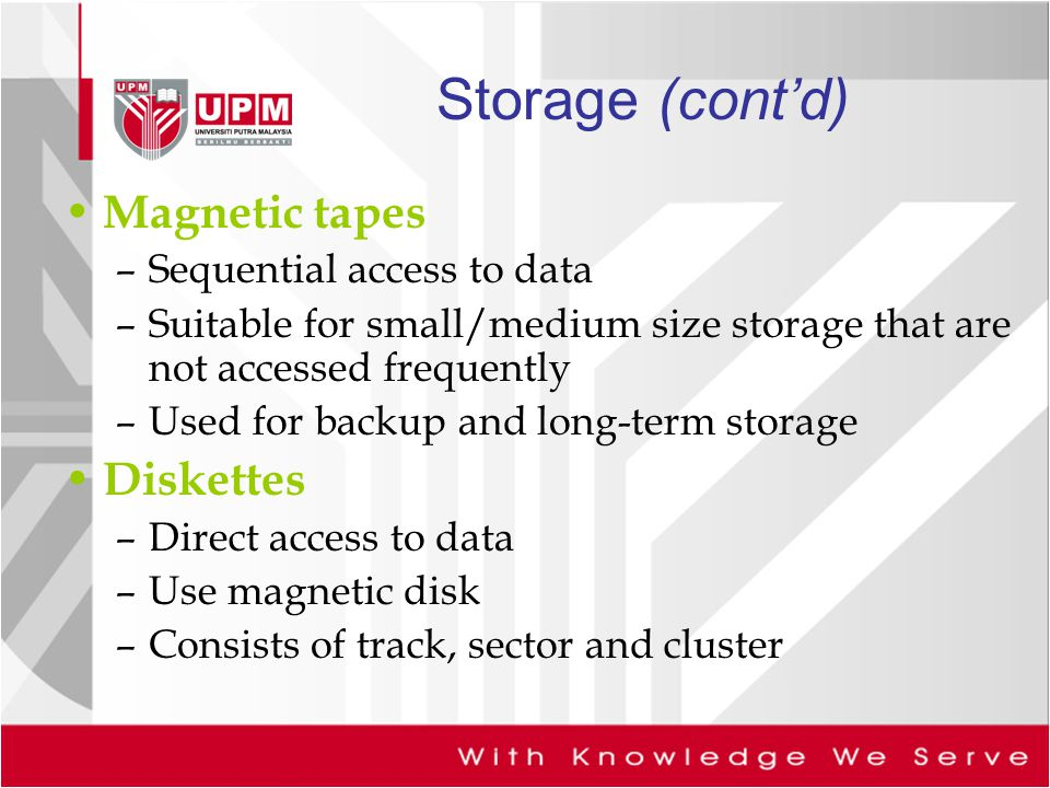 Storage (cont'd) Magnetic tapes Diskettes Sequential access to data