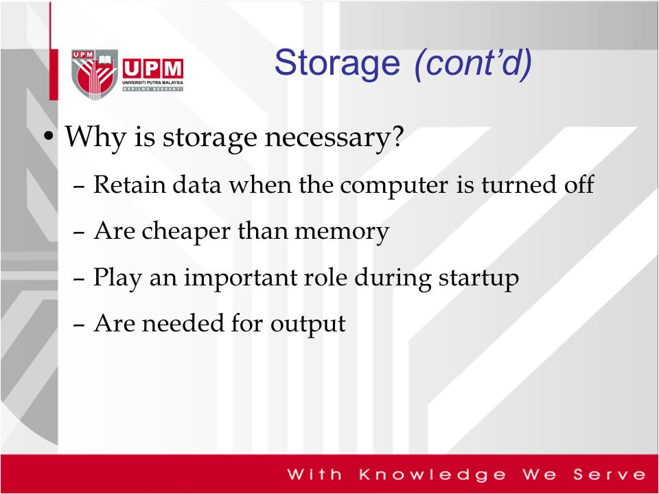 Storage (cont'd) Why is storage necessary