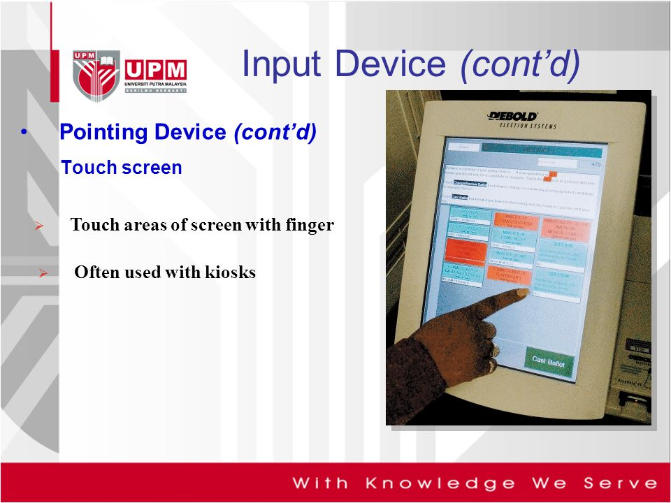 Input Device (cont'd) Pointing Device (cont'd) Touch screen
