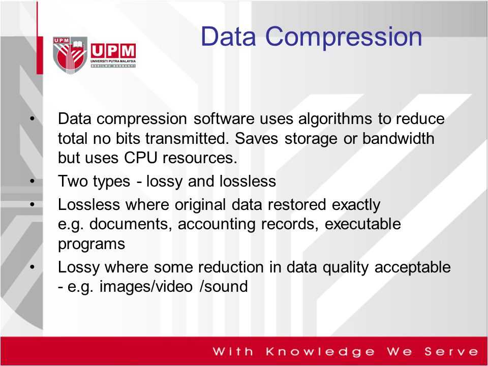 Data Compression Data compression software uses algorithms to reduce total no bits transmitted. Saves storage or bandwidth but uses CPU resources.