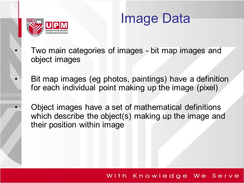 Image Data Two main categories of images - bit map images and object images.