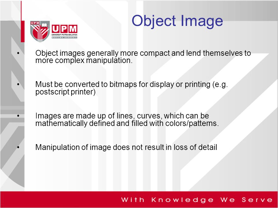 Object Image Object images generally more compact and lend themselves to more complex manipulation.