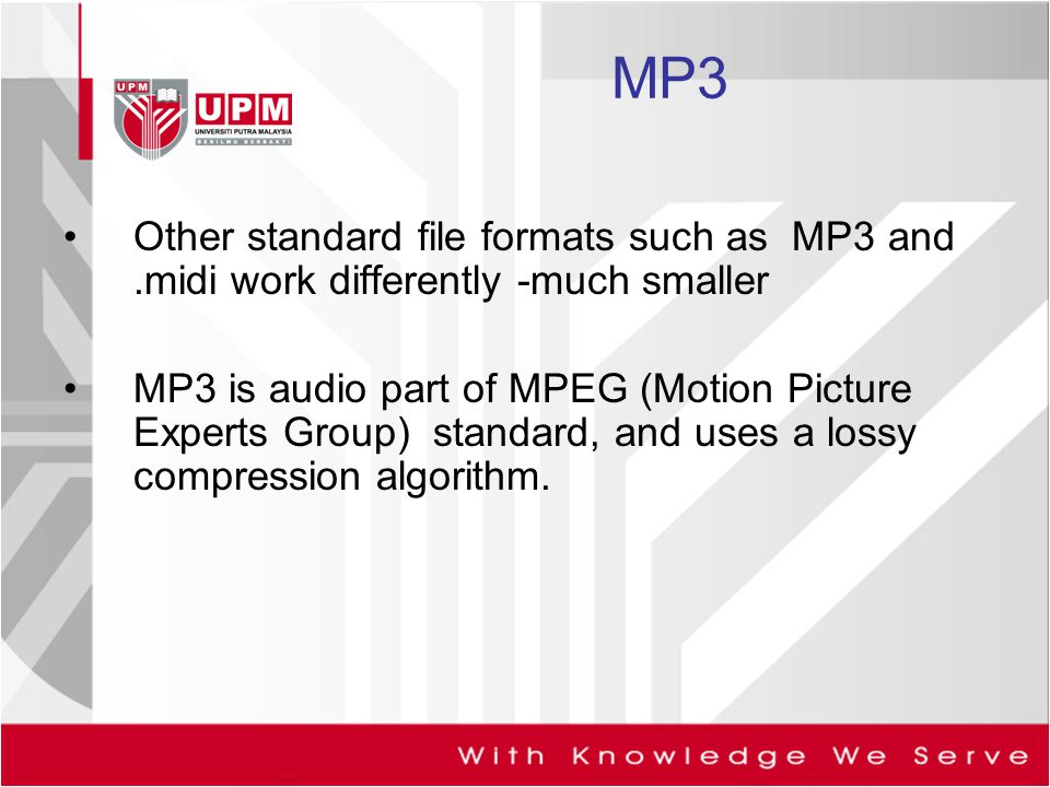 MP3 Other standard file formats such as MP3 and .midi work differently -much smaller.