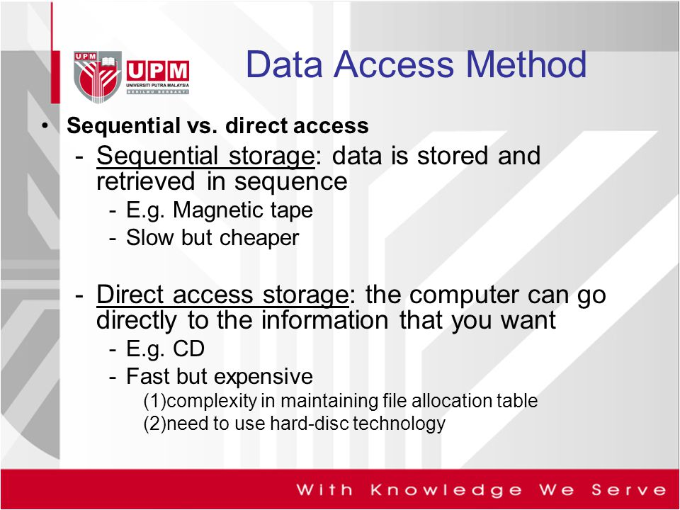 Data Access Method Sequential vs. direct access. Sequential storage: data is stored and retrieved in sequence.