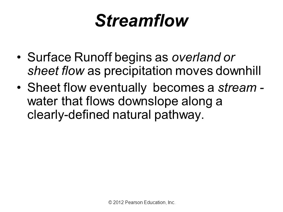 Streamflow Surface Runoff begins as overland or sheet flow as precipitation moves downhill.