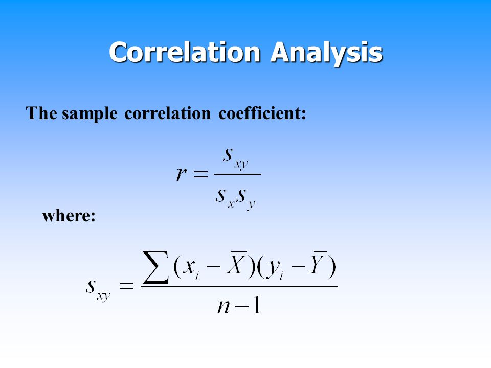 Correlation Analysis The sample correlation coefficient: where: