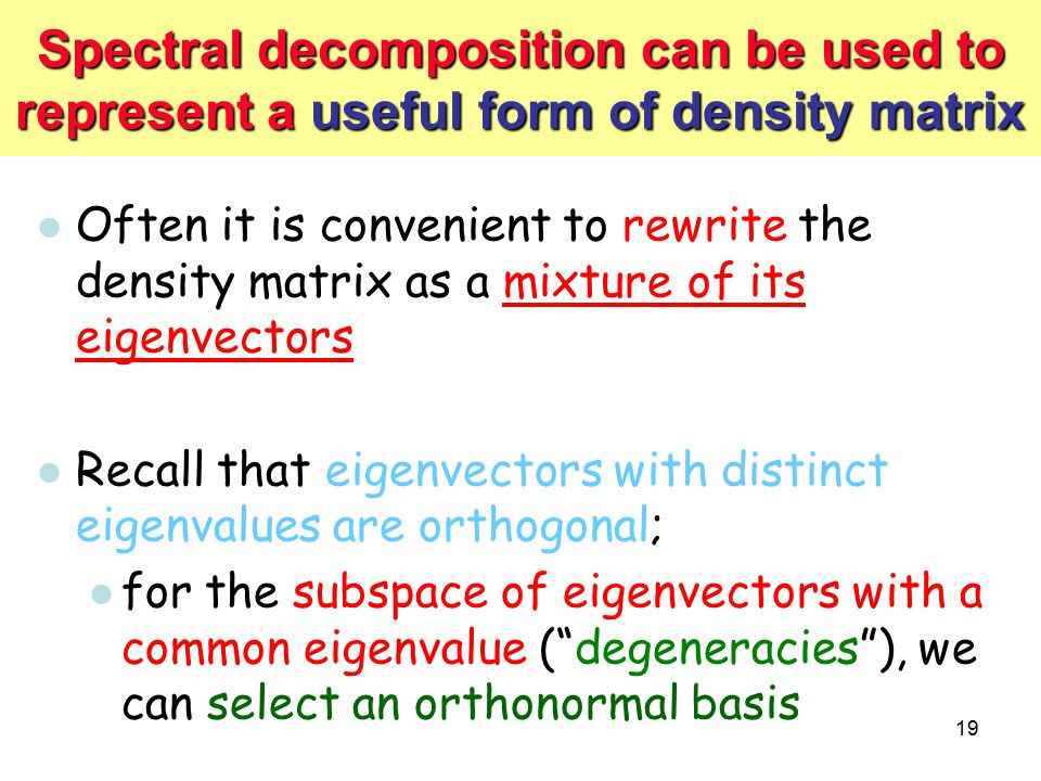 Spectral decomposition can be used to represent a useful form of density matrix