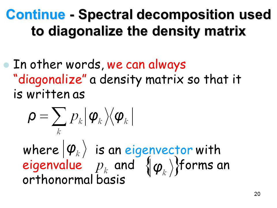 Continue - Spectral decomposition used to diagonalize the density matrix