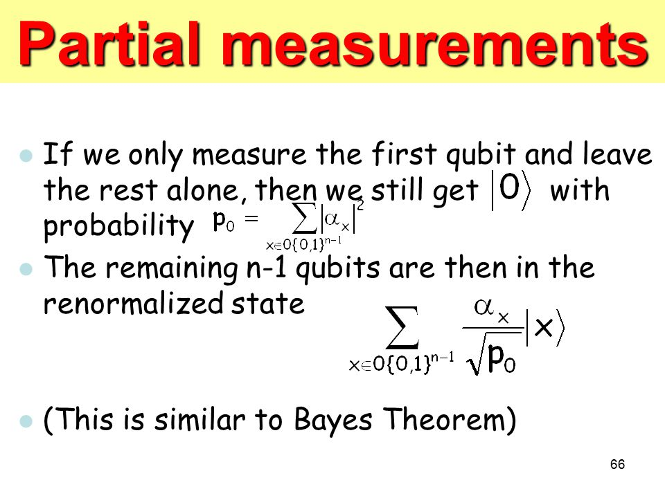 Partial measurements If we only measure the first qubit and leave the rest alone, then we still get with probability.