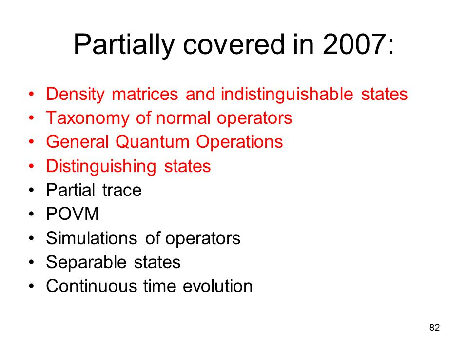 Partially covered in 2007: Density matrices and indistinguishable states. Taxonomy of normal operators.