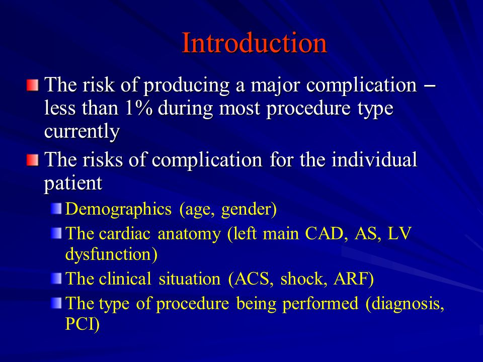 Introduction The risk of producing a major complication ― less than 1% during most procedure type currently.