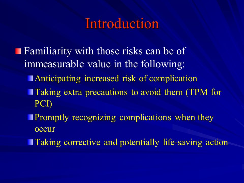 Introduction Familiarity with those risks can be of immeasurable value in the following: Anticipating increased risk of complication.