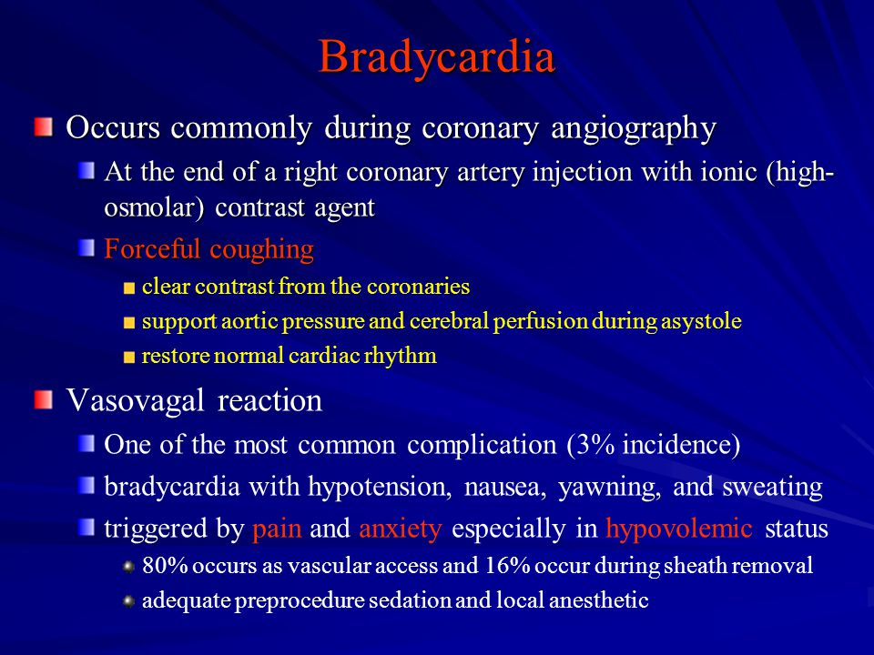 Bradycardia Occurs commonly during coronary angiography