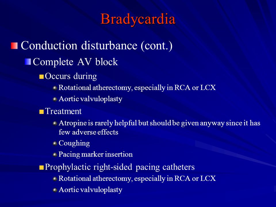 Bradycardia Conduction disturbance (cont.) Complete AV block
