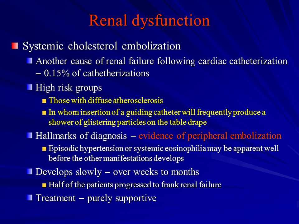 Renal dysfunction Systemic cholesterol embolization