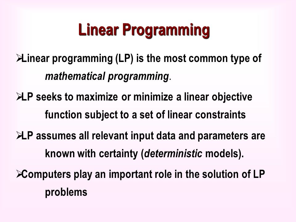 what are the essential characteristics of a linear programming model 92 linear programming involving two variables many applications in business and economics involve a process called optimization, in which we are required to find the minimum cost, the maximum profit, or the minimum use.