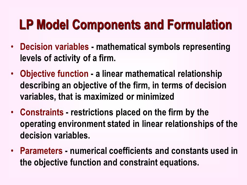 relationship between decision variables and objective function O what is the relationship between decision variables and the objective function o what is the difference between an objective function and a constraint o does the linear programming approach apply the same way in different applications.