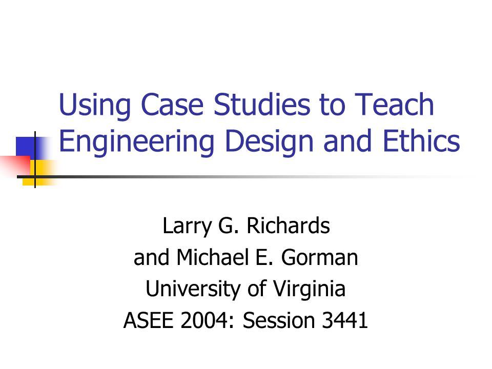 Using Case Studies to Teach Engineering Design and Ethics