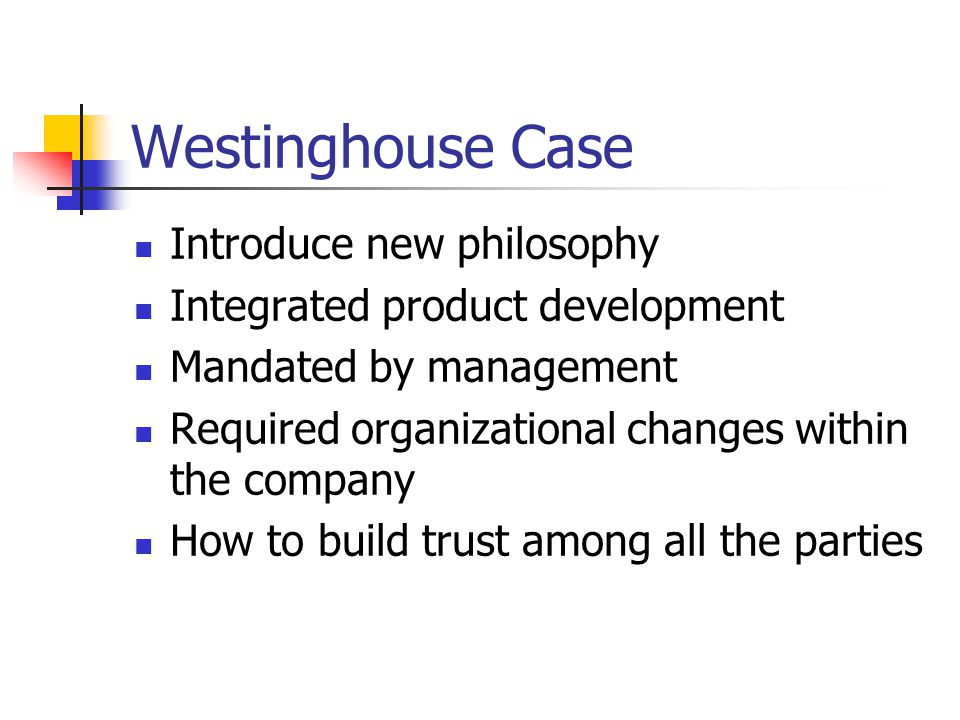 Westinghouse Case Introduce new philosophy