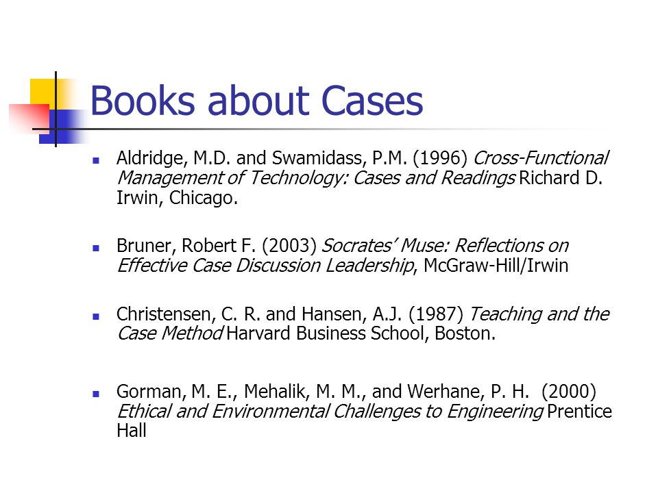 Books about Cases Aldridge, M.D. and Swamidass, P.M. (1996) Cross-Functional Management of Technology: Cases and Readings Richard D. Irwin, Chicago.