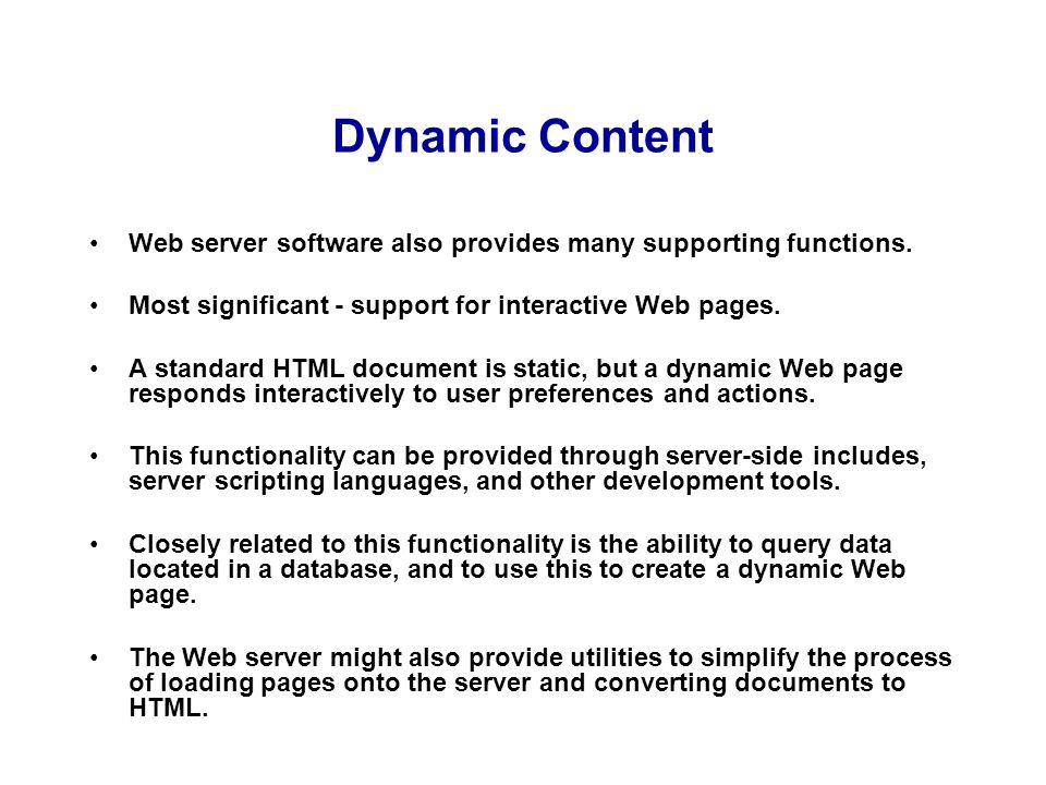 Dynamic Content Web server software also provides many supporting functions. Most significant - support for interactive Web pages.