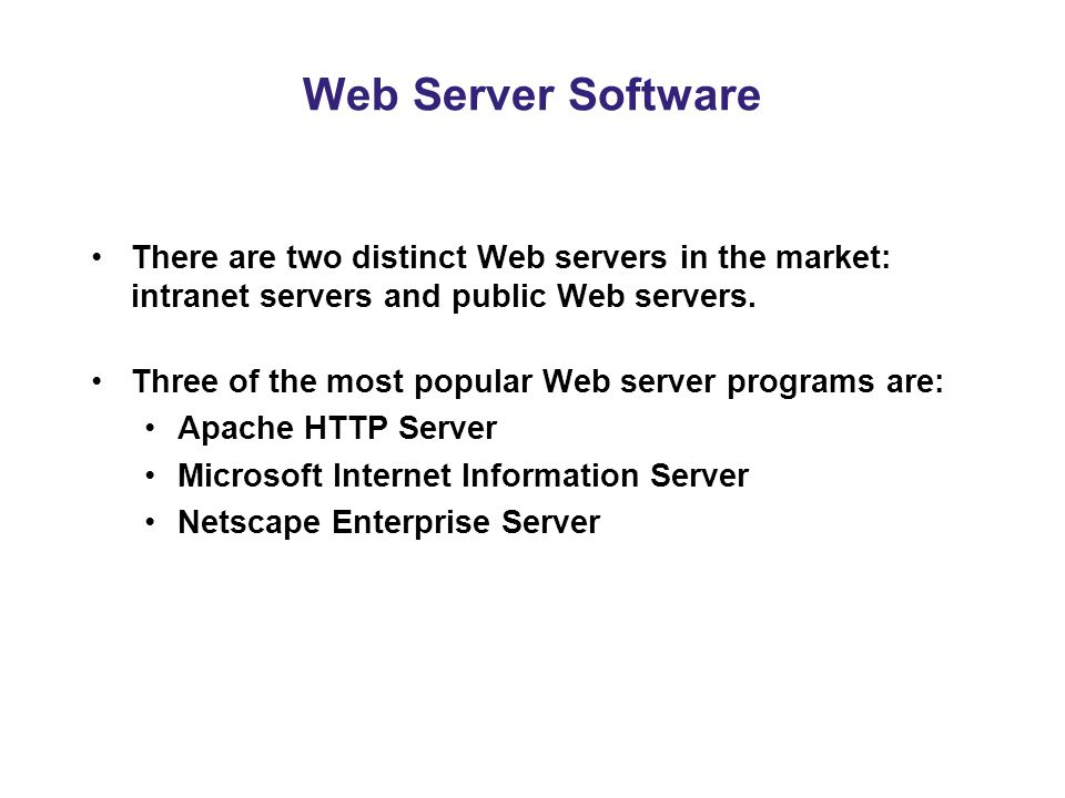Web Server Software There are two distinct Web servers in the market: intranet servers and public Web servers.