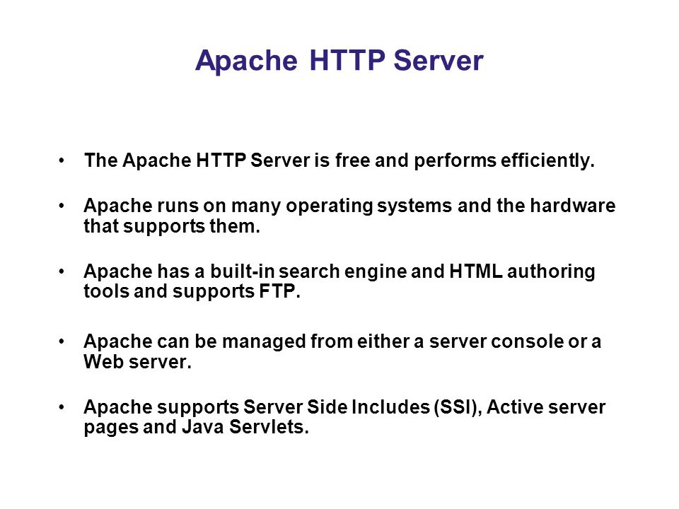 Apache HTTP Server The Apache HTTP Server is free and performs efficiently.